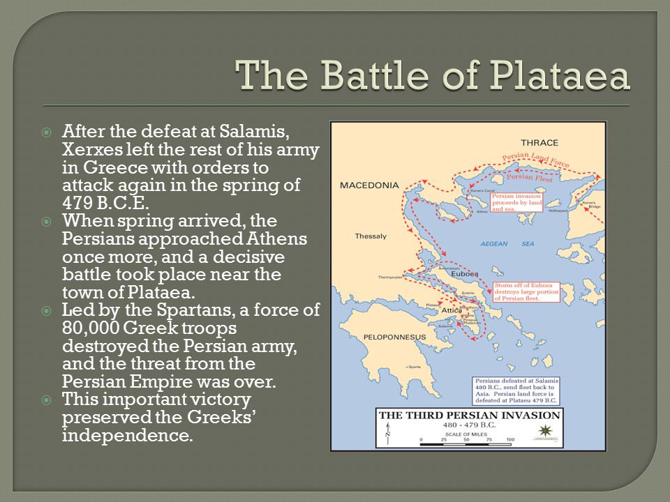  After the defeat at Salamis, Xerxes left the rest of his army in Greece with orders to attack again in the spring of 479 B.C.E.  When spring arrive