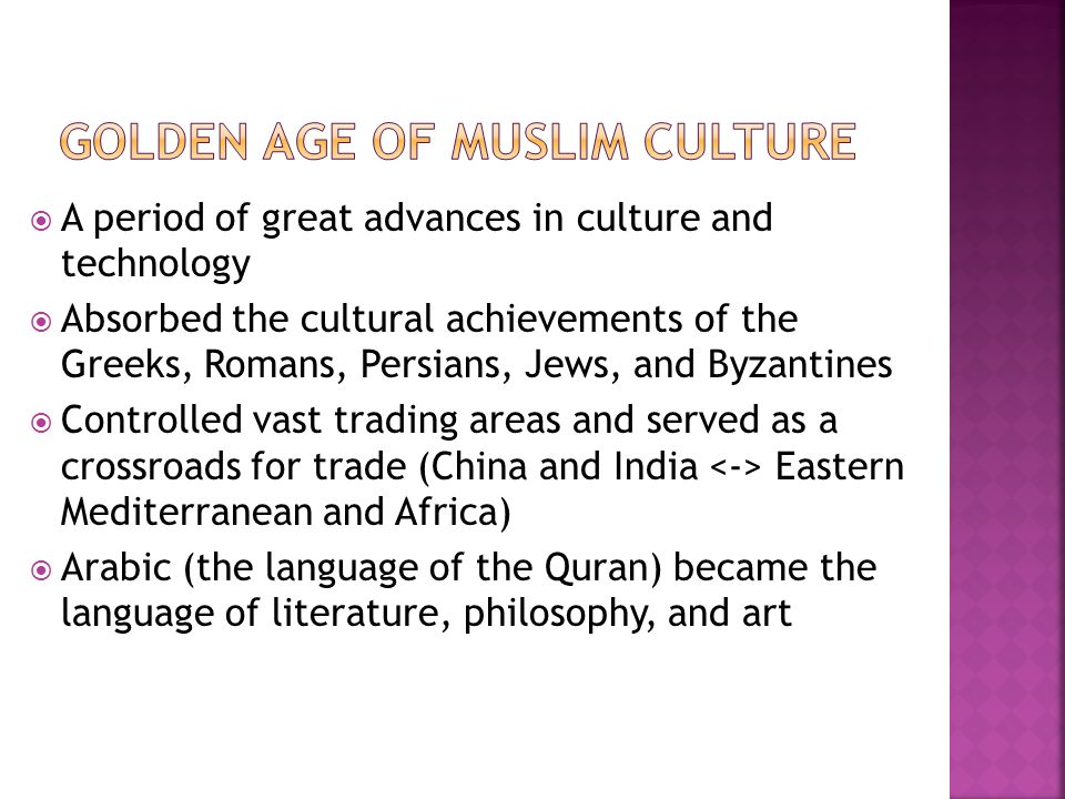  A period of great advances in culture and technology  Absorbed the cultural achievements of the Greeks, Romans, Persians, Jews, and Byzantines  Co