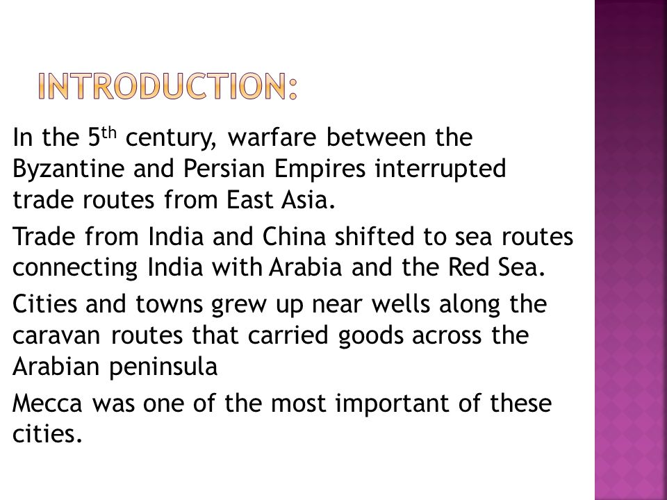 In the 5 th century, warfare between the Byzantine and Persian Empires interrupted trade routes from East Asia. Trade from India and China shifted to