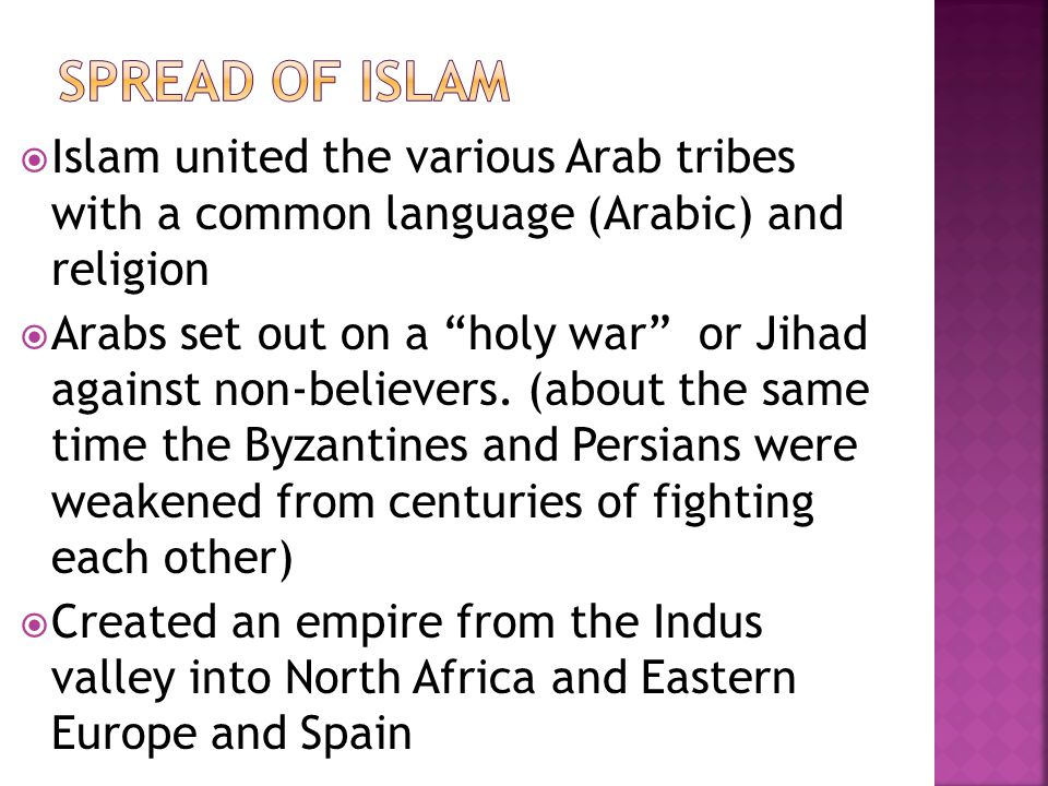  Caliph – successor to Mohammed  After Mohammed died, new caliphs were chosen by a group of Muslim leaders  Division arose over who caliphs should be  Sunnis – followed the elected caliph  Shiites – decided only descendants of Mohammed could be caliph  The first true caliphate, The Umayyads, moved the capital to Damascus (Syria)  The Abbasids took over the caliphate in 750 A.D., moved the capital to Baghdad (Iraq), and focused on trade instead of war.