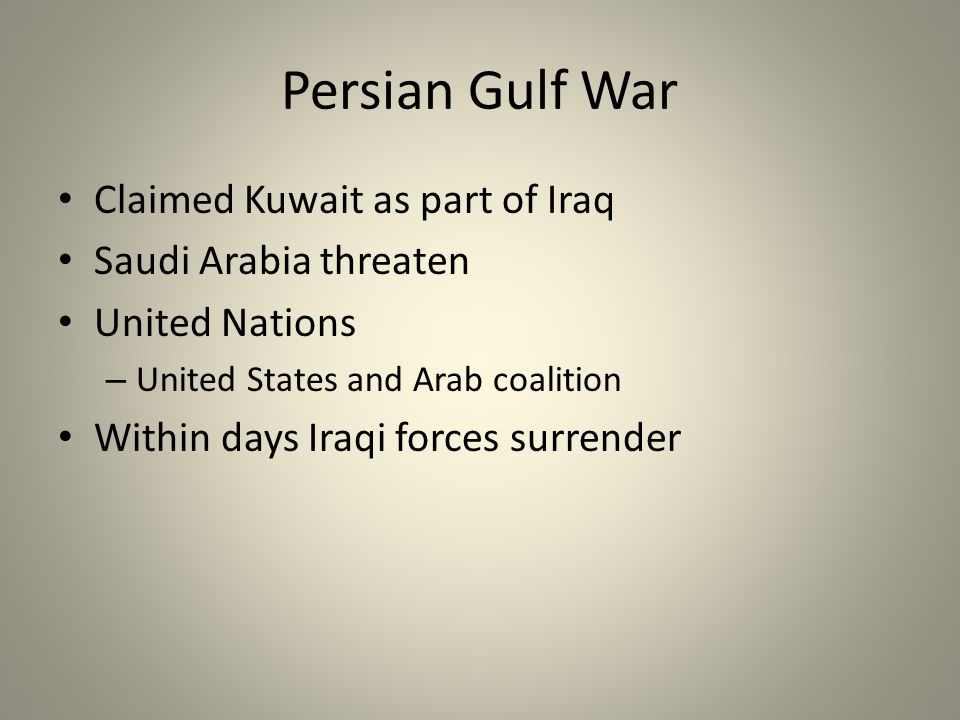 Persian Gulf War Claimed Kuwait as part of Iraq Saudi Arabia threaten United Nations – United States and Arab coalition Within days Iraqi forces surre