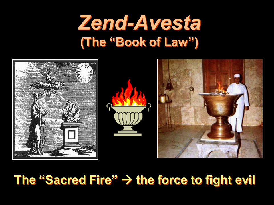 """Zend-Avesta (The """"Book of Law"""") The """"Sacred Fire""""  the force to fight evil"""