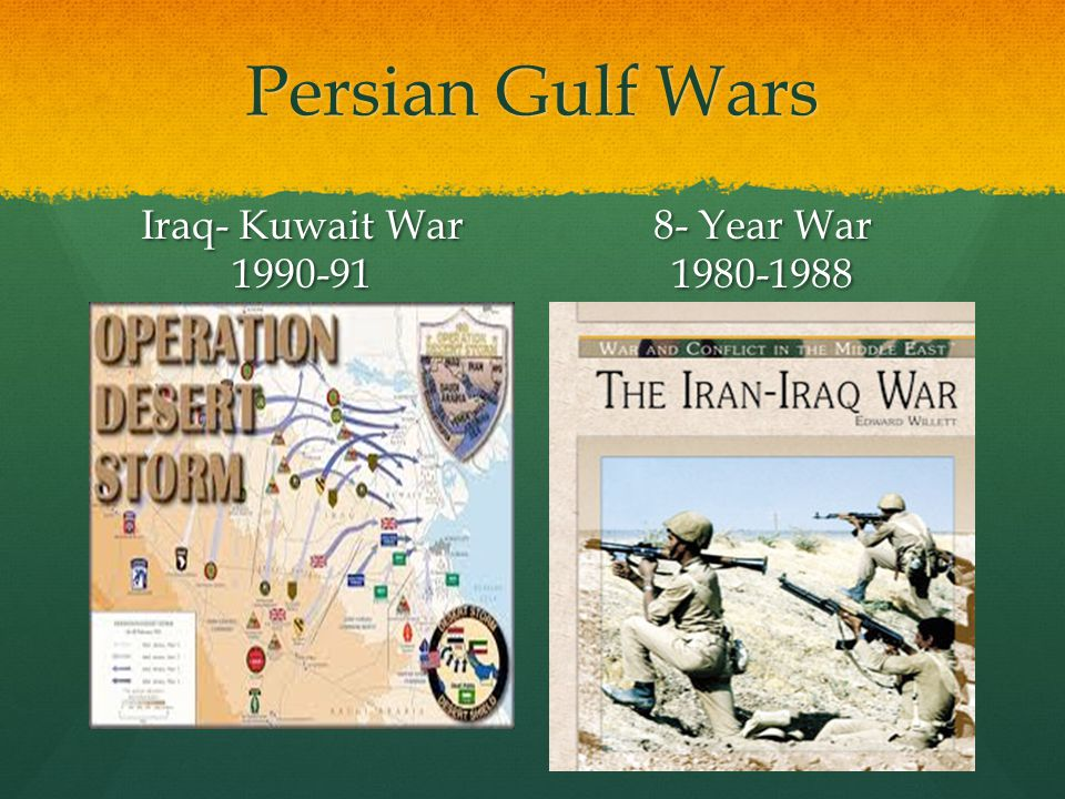 Persian Gulf Wars Iraq- Kuwait War 1990-91 8- Year War 1980-1988