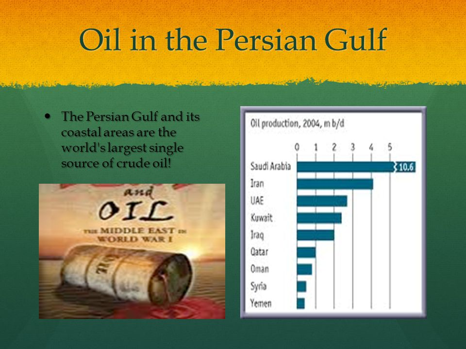 Oil in the Persian Gulf The Persian Gulf and its coastal areas are the world s largest single source of crude oil.