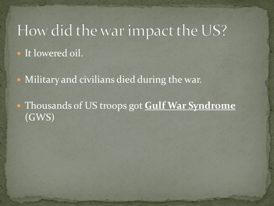 It lowered oil. Military and civilians died during the war.