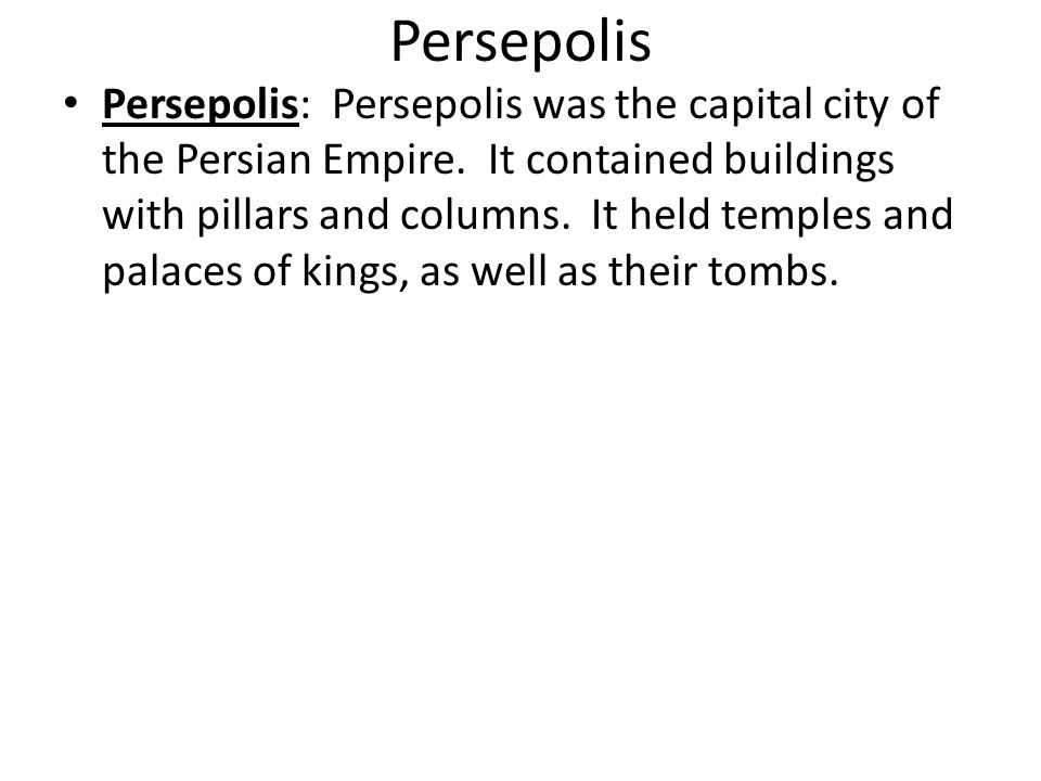 Persepolis Persepolis: Persepolis was the capital city of the Persian Empire. It contained buildings with pillars and columns. It held temples and pal
