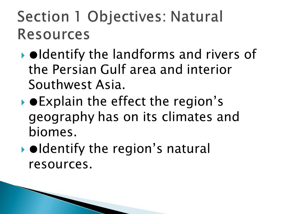  ●Identify the landforms and rivers of the Persian Gulf area and interior Southwest Asia.  ●Explain the effect the region's geography has on its cli