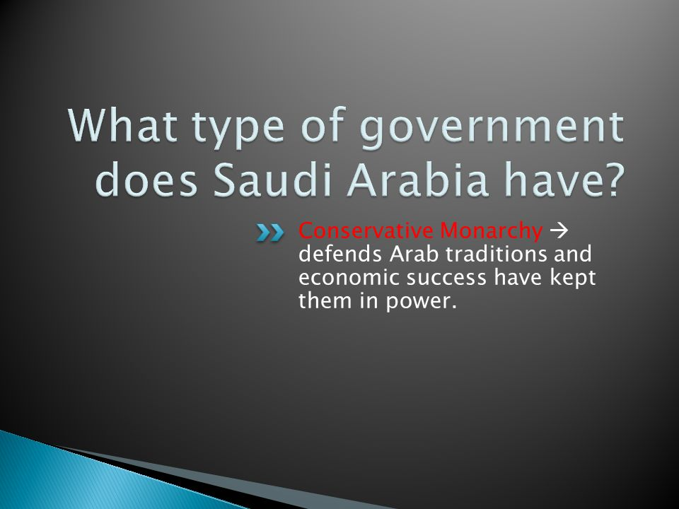 Conservative Monarchy  defends Arab traditions and economic success have kept them in power.