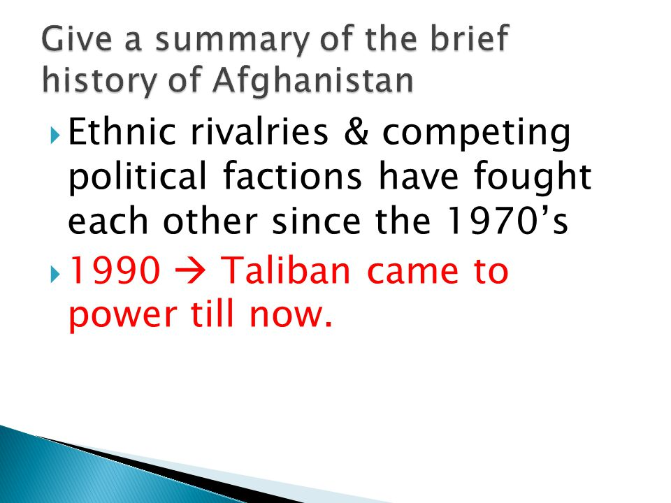  Ethnic rivalries & competing political factions have fought each other since the 1970's  1990  Taliban came to power till now.