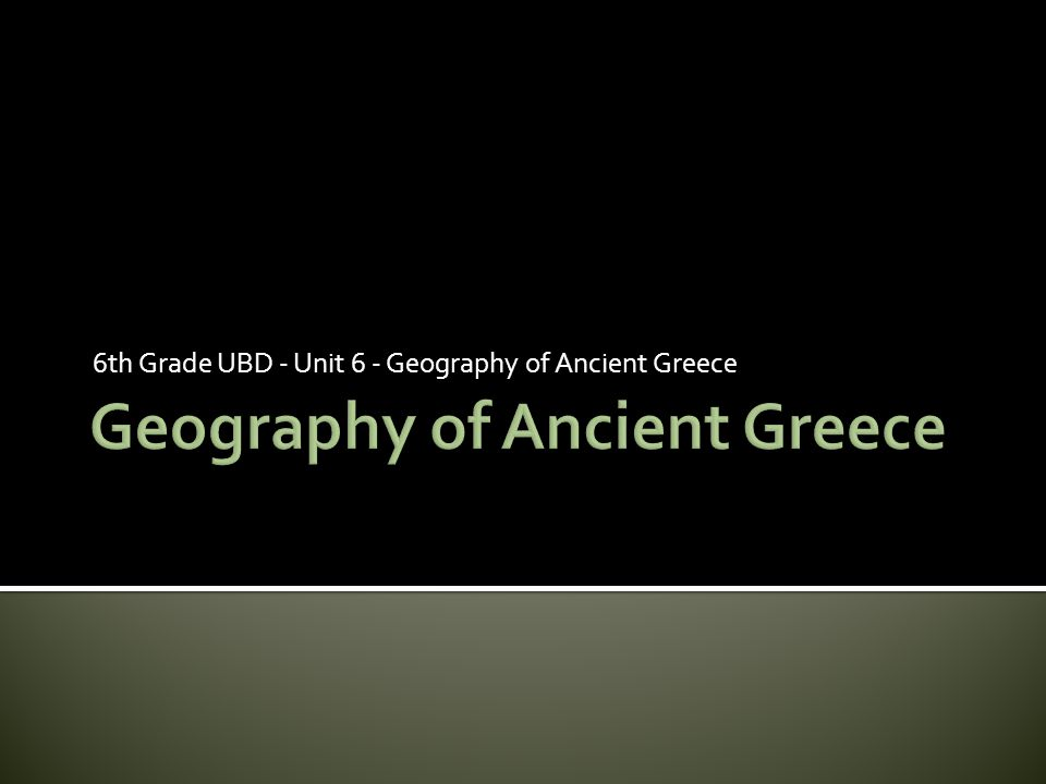 6th Grade UBD - Unit 6 - Geography of Ancient Greece