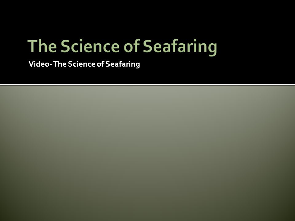Video- The Science of Seafaring