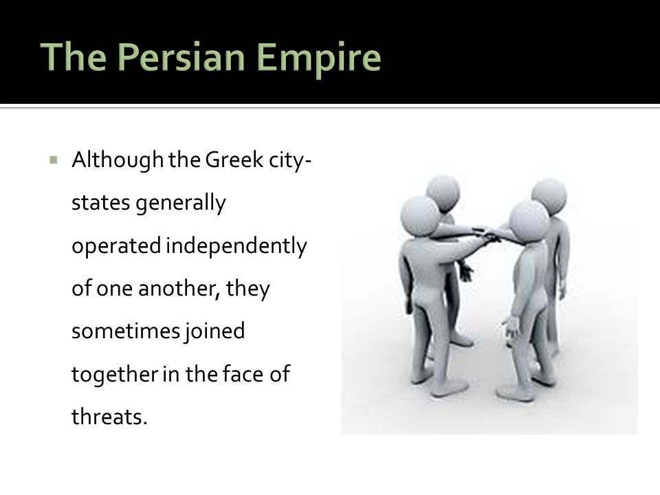  Although the Greek city- states generally operated independently of one another, they sometimes joined together in the face of threats.