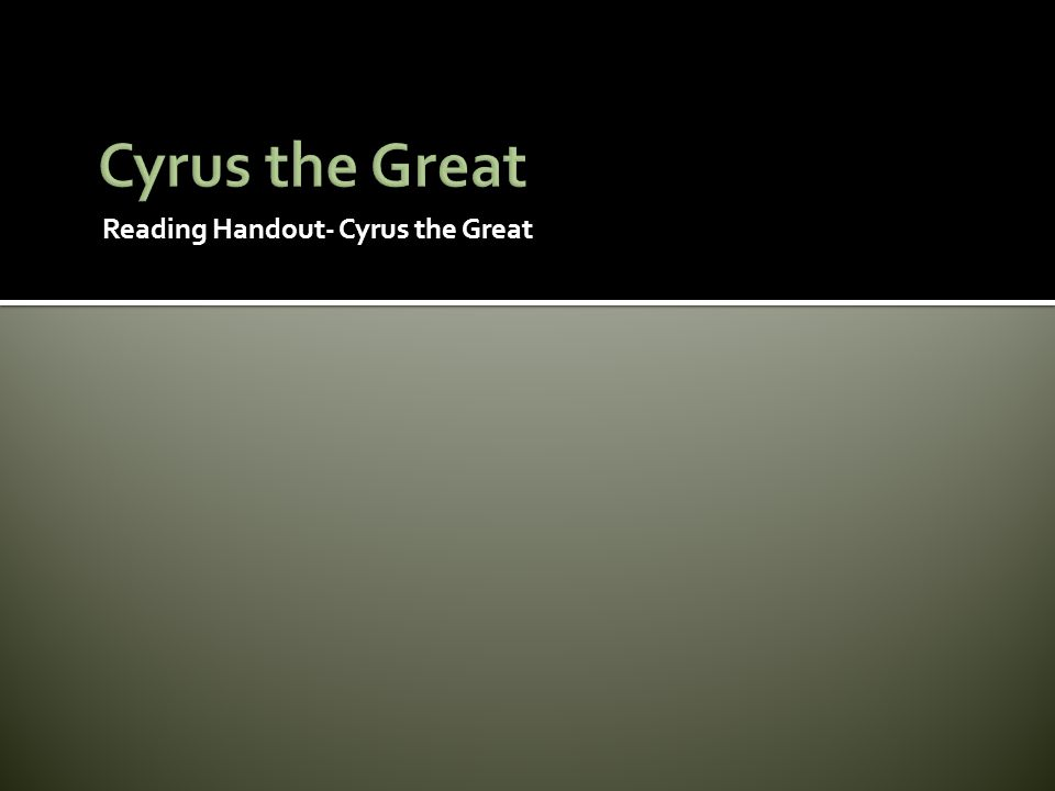 Reading Handout- Cyrus the Great