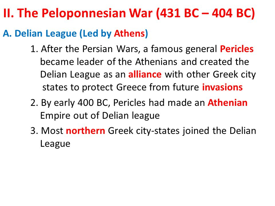 II.The Peloponnesian War (431 BC – 404 BC) A. Delian League (Led by Athens) 1.
