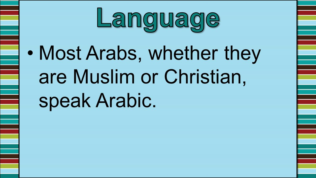 Most Arabs, whether they are Muslim or Christian, speak Arabic.