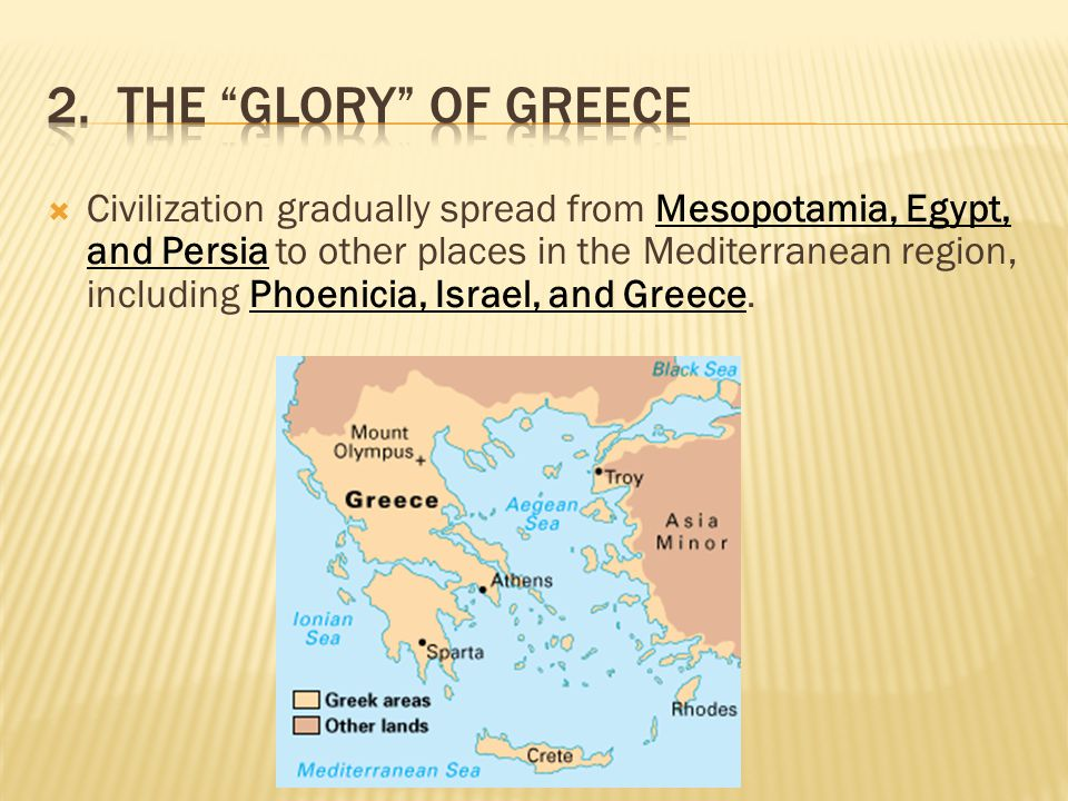  Civilization gradually spread from Mesopotamia, Egypt, and Persia to other places in the Mediterranean region, including Phoenicia, Israel, and Greece.