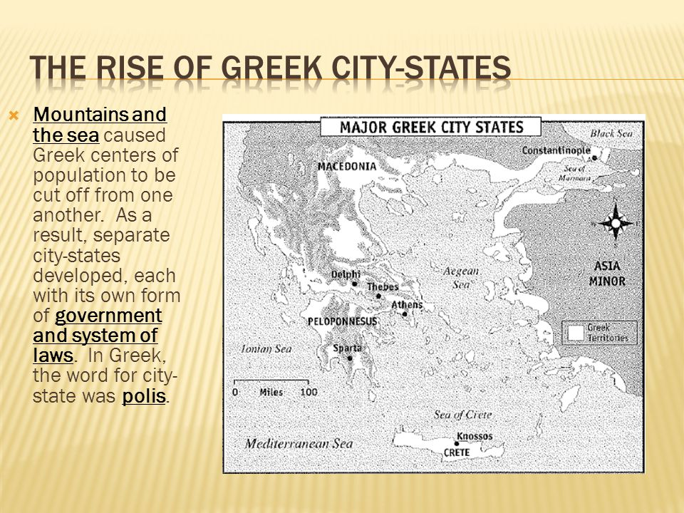  Mountains and the sea caused Greek centers of population to be cut off from one another.