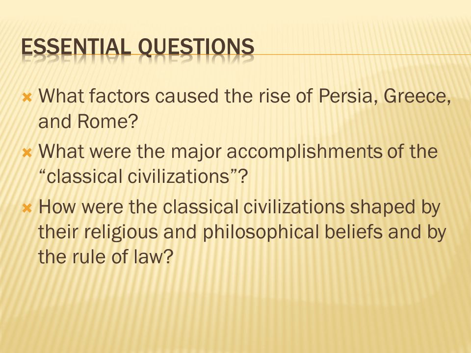  What factors caused the rise of Persia, Greece, and Rome.