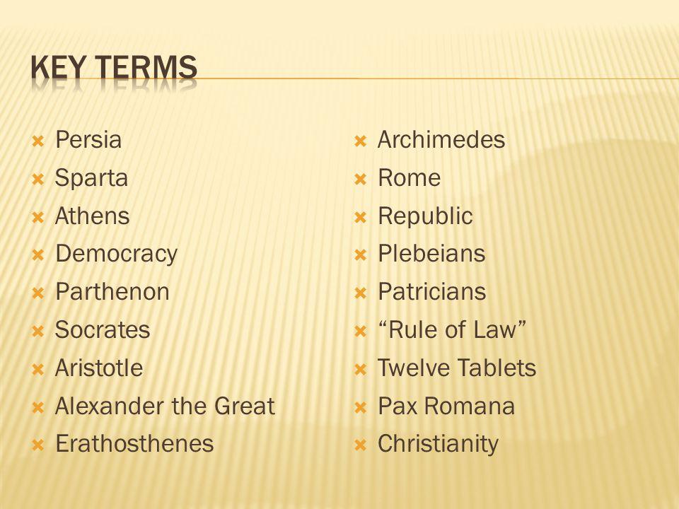  Persia  Sparta  Athens  Democracy  Parthenon  Socrates  Aristotle  Alexander the Great  Erathosthenes  Archimedes  Rome  Republic  Plebe