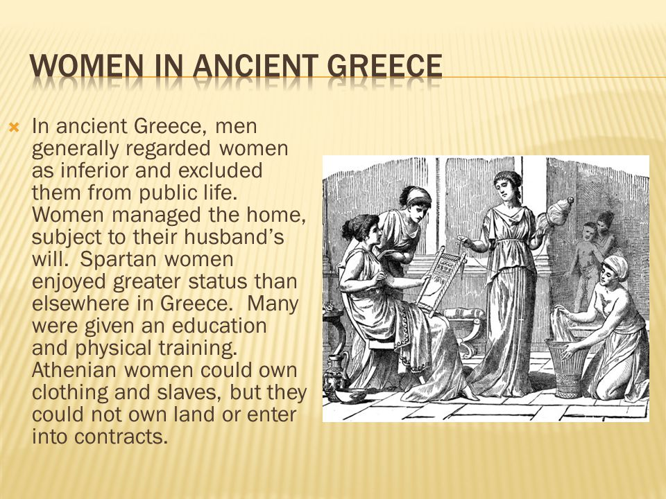  In ancient Greece, men generally regarded women as inferior and excluded them from public life.