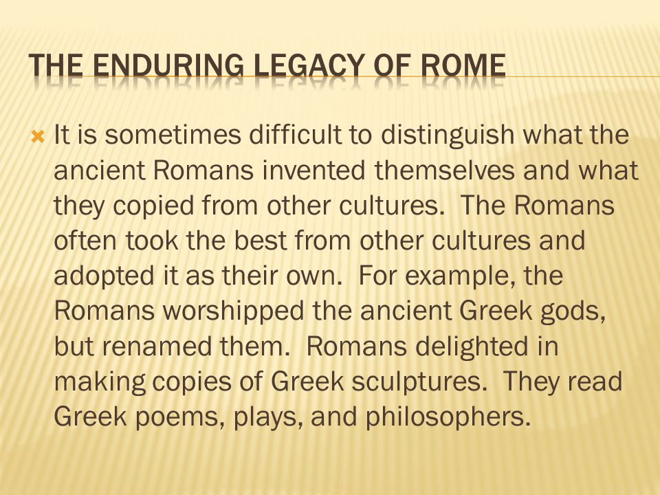  It is sometimes difficult to distinguish what the ancient Romans invented themselves and what they copied from other cultures.