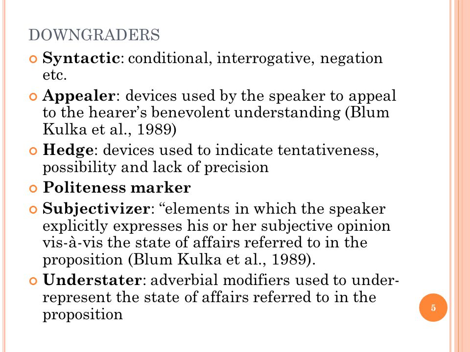 DOWNGRADERS Syntactic : conditional, interrogative, negation etc.