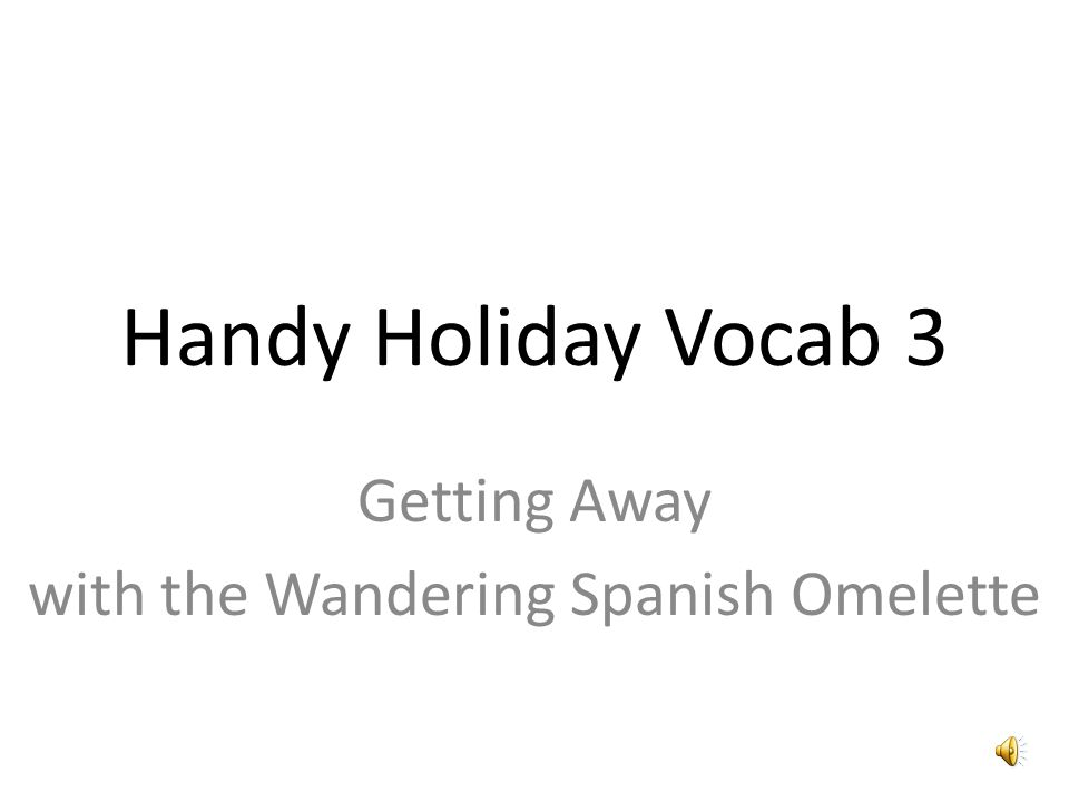 Handy Holiday Vocab 3 Getting Away with the Wandering Spanish Omelette