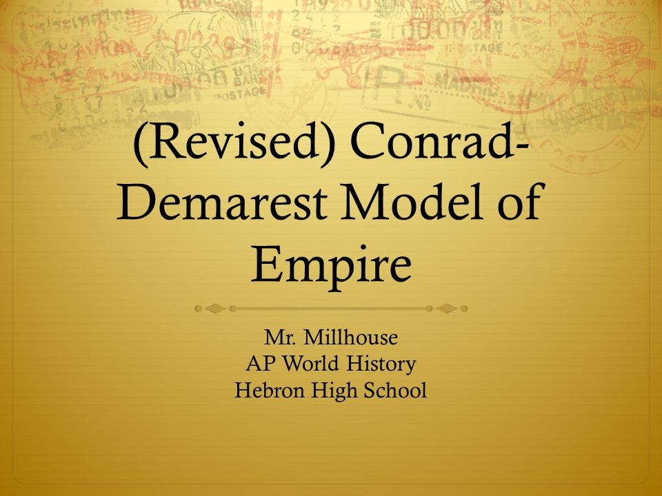 Questions to Consider  What are the four stages of the Conrad-Demarest Model of Empire.
