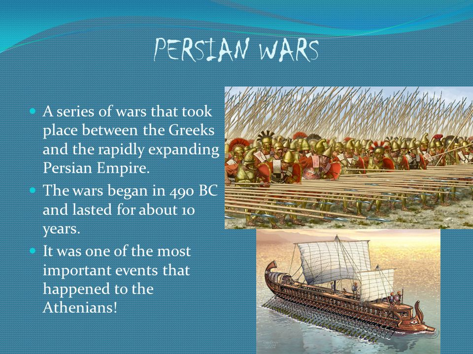 PERSIAN WARS A series of wars that took place between the Greeks and the rapidly expanding Persian Empire.
