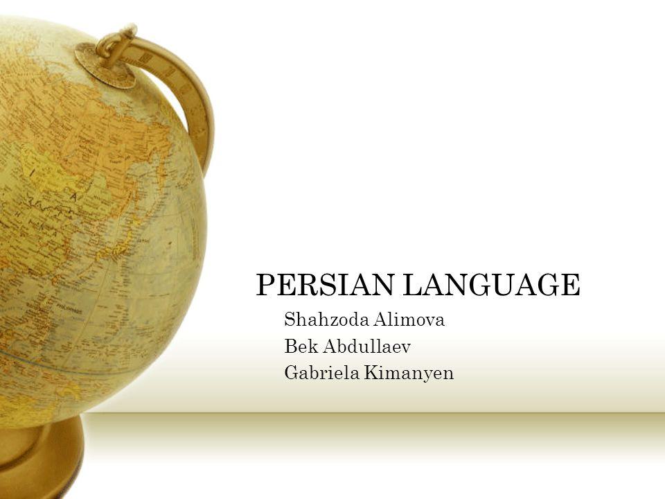 PERSIAN LANGUAGE Shahzoda Alimova Bek Abdullaev Gabriela Kimanyen