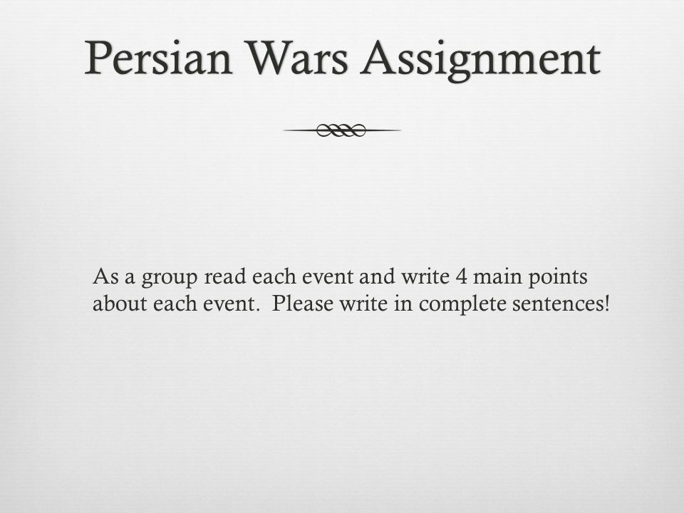 Persian Wars AssignmentPersian Wars Assignment As a group read each event and write 4 main points about each event.