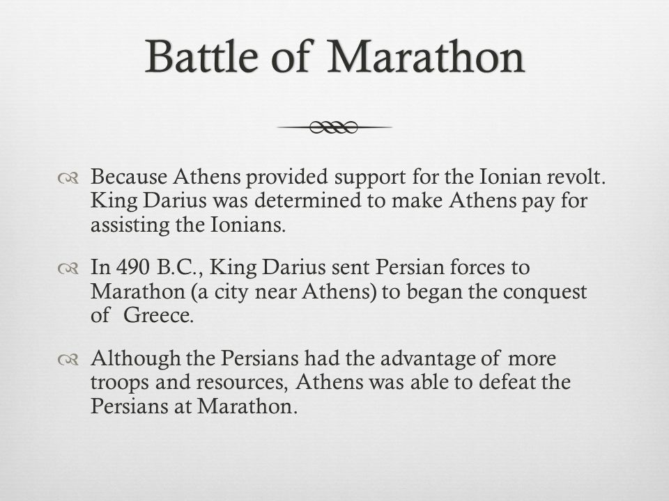 Battle of MarathonBattle of Marathon  Because Athens provided support for the Ionian revolt. King Darius was determined to make Athens pay for assist