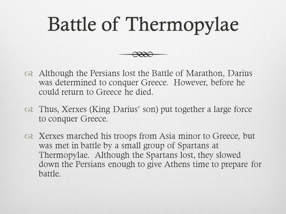 Battle of ThermopylaeBattle of Thermopylae  Although the Persians lost the Battle of Marathon, Darius was determined to conquer Greece. However, befo