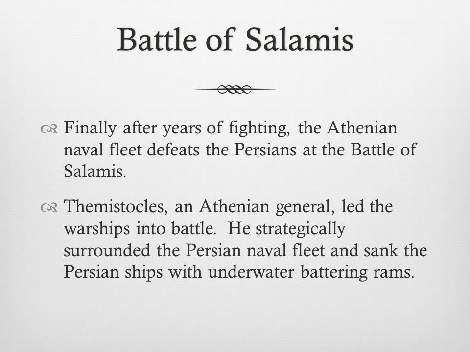 Battle of SalamisBattle of Salamis  Finally after years of fighting, the Athenian naval fleet defeats the Persians at the Battle of Salamis.