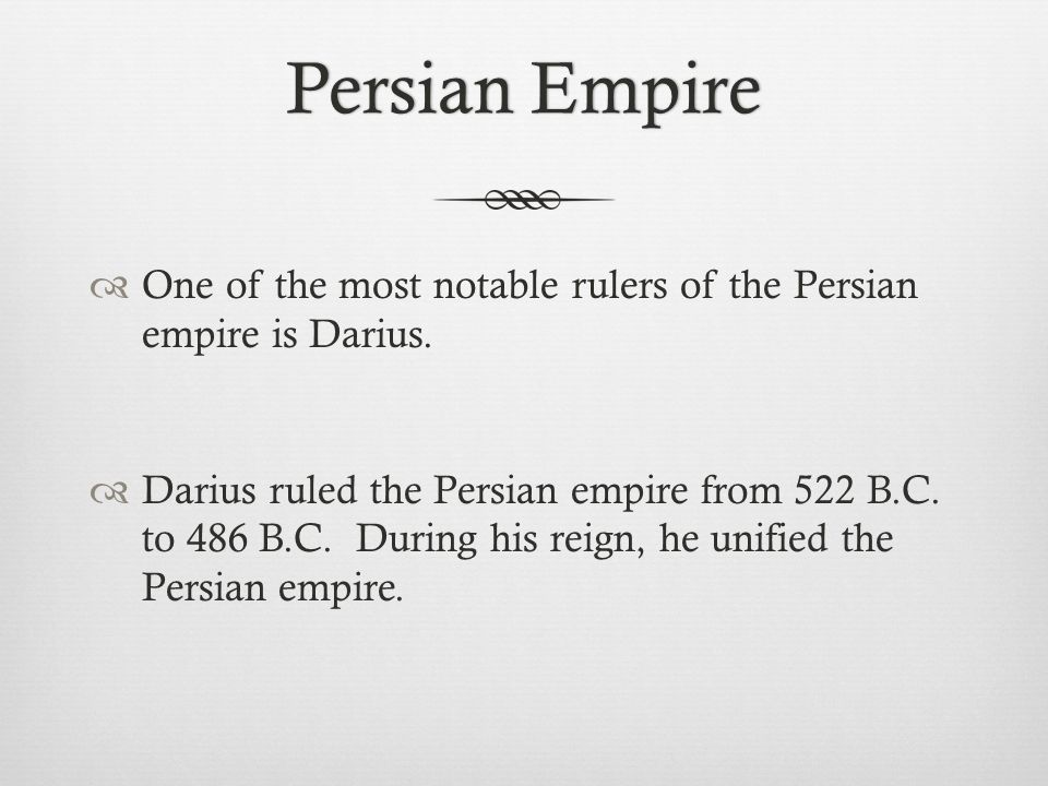 Persian EmpirePersian Empire  One of the most notable rulers of the Persian empire is Darius.  Darius ruled the Persian empire from 522 B.C. to 486
