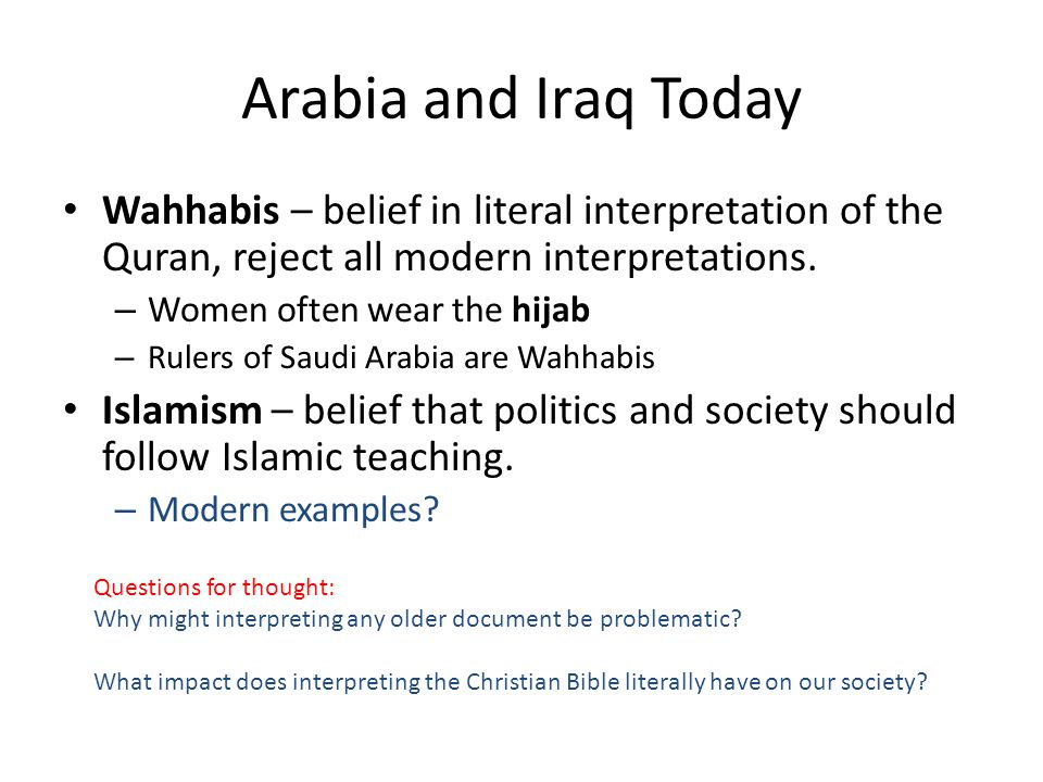 Arabia and Iraq Today Wahhabis – belief in literal interpretation of the Quran, reject all modern interpretations.