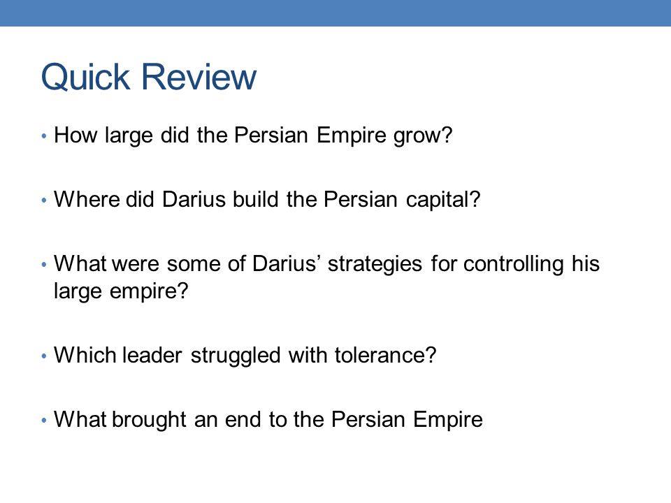 Quick Review How large did the Persian Empire grow.