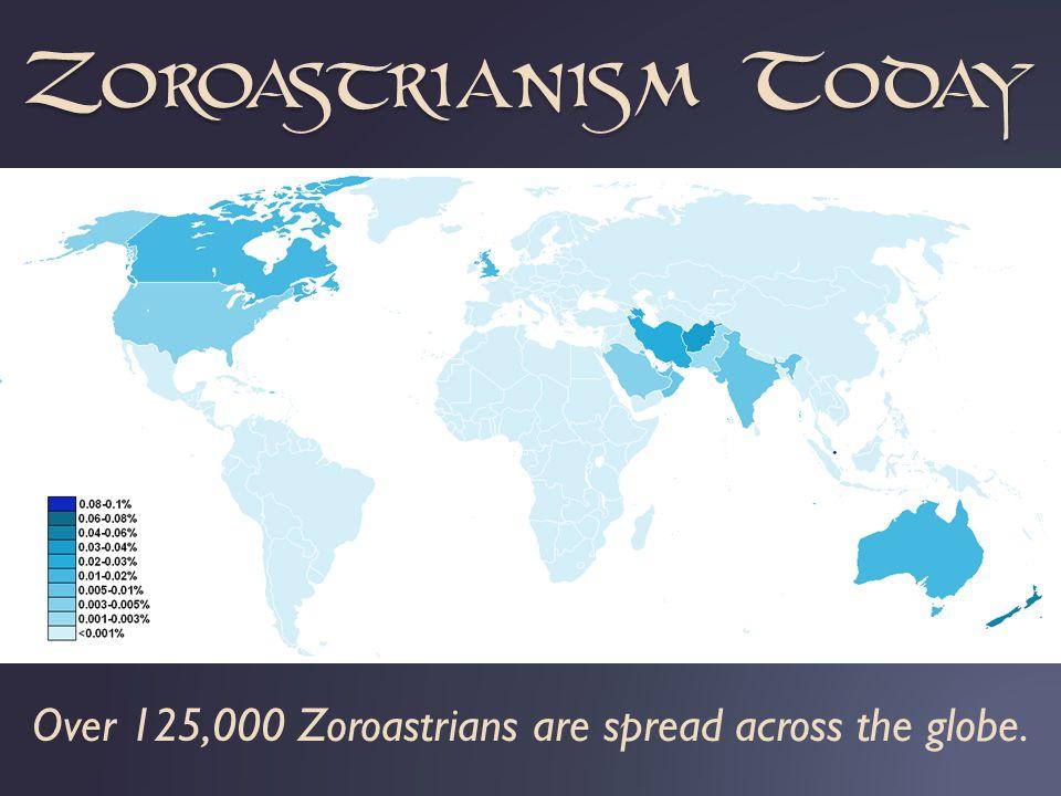 Over 125,000 Zoroastrians are spread across the globe. Zoroastrianism Today