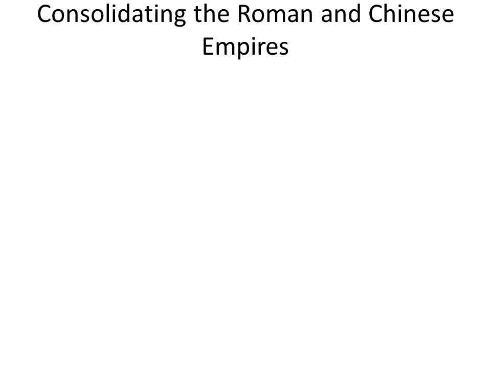 Consolidating the Roman and Chinese Empires