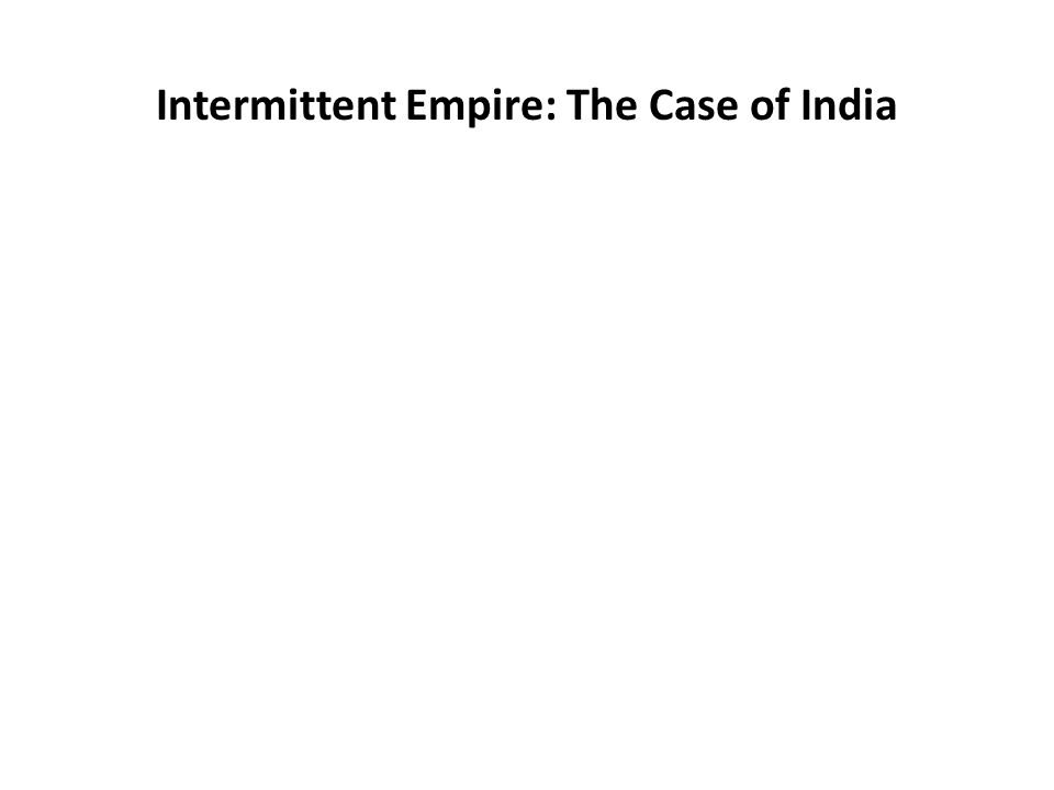 Intermittent Empire: The Case of India