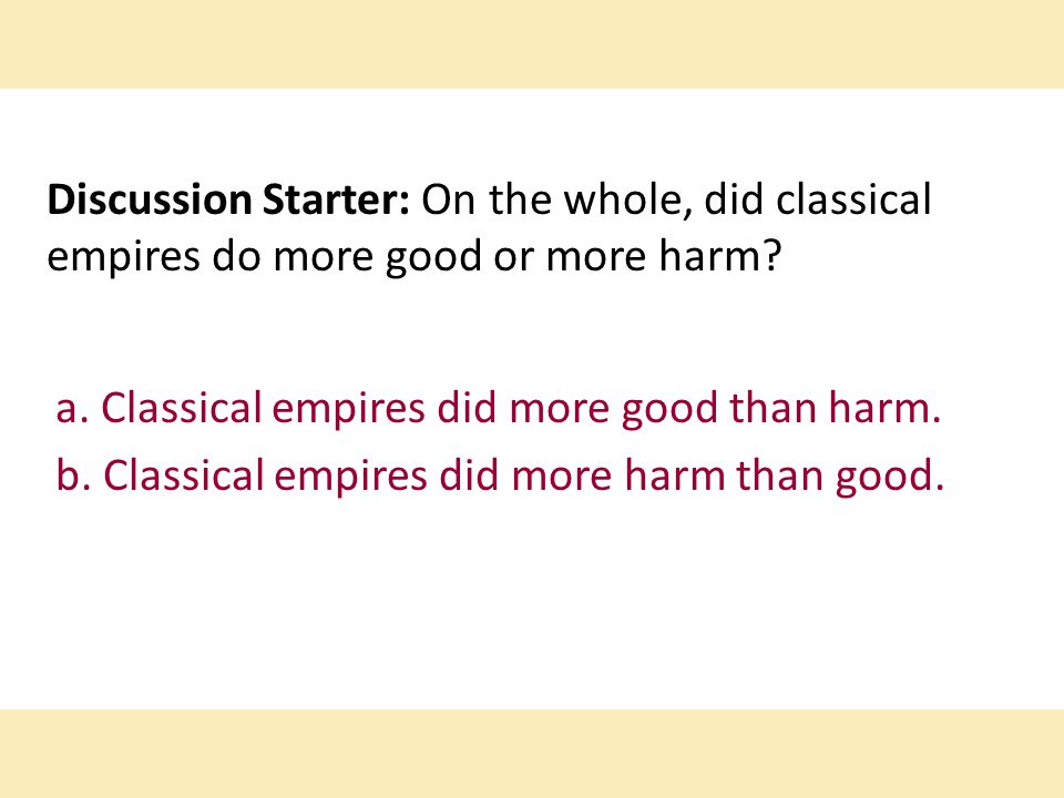 Discussion Starter: On the whole, did classical empires do more good or more harm.