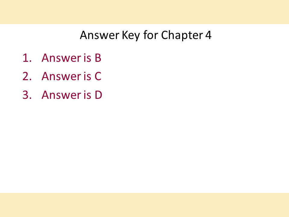 Answer Key for Chapter 4 1.Answer is B 2.Answer is C 3.Answer is D