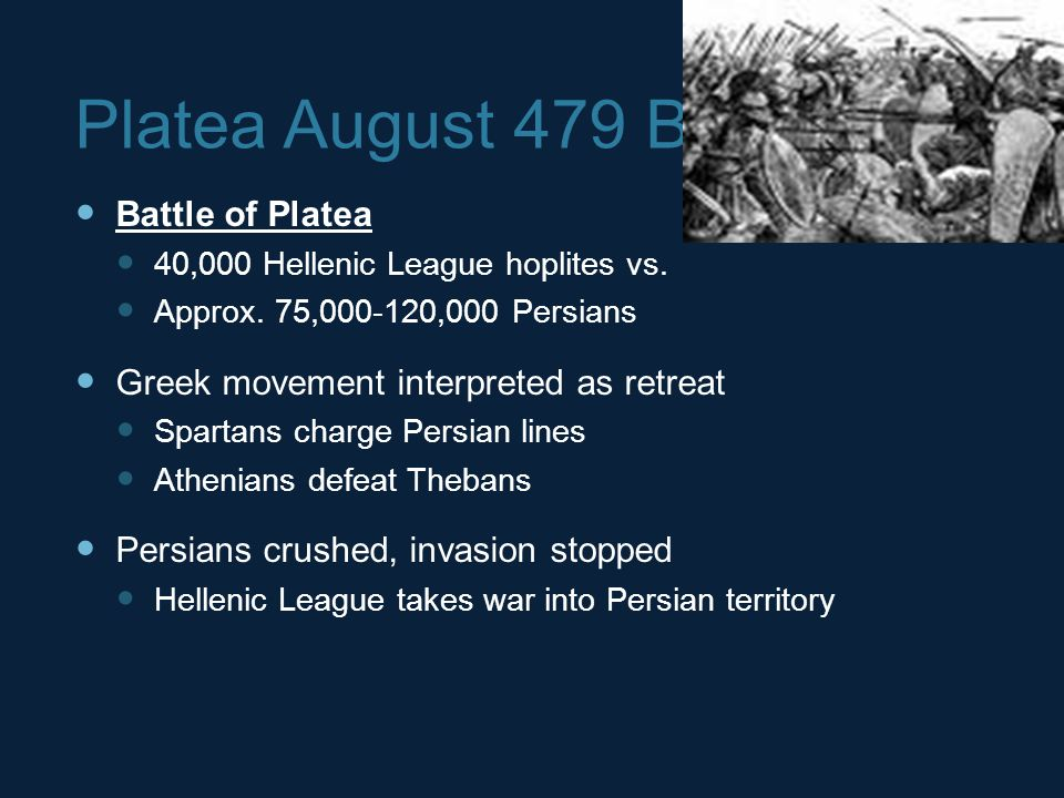 Platea August 479 BCE Battle of Platea 40,000 Hellenic League hoplites vs.