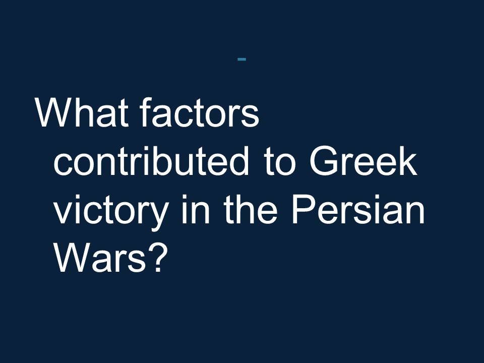 - What factors contributed to Greek victory in the Persian Wars