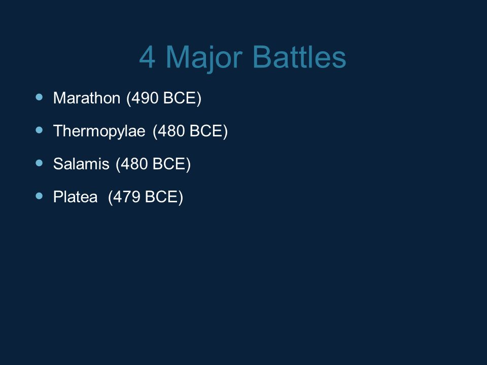 4 Major Battles Marathon (490 BCE) Thermopylae (480 BCE) Salamis (480 BCE) Platea (479 BCE)