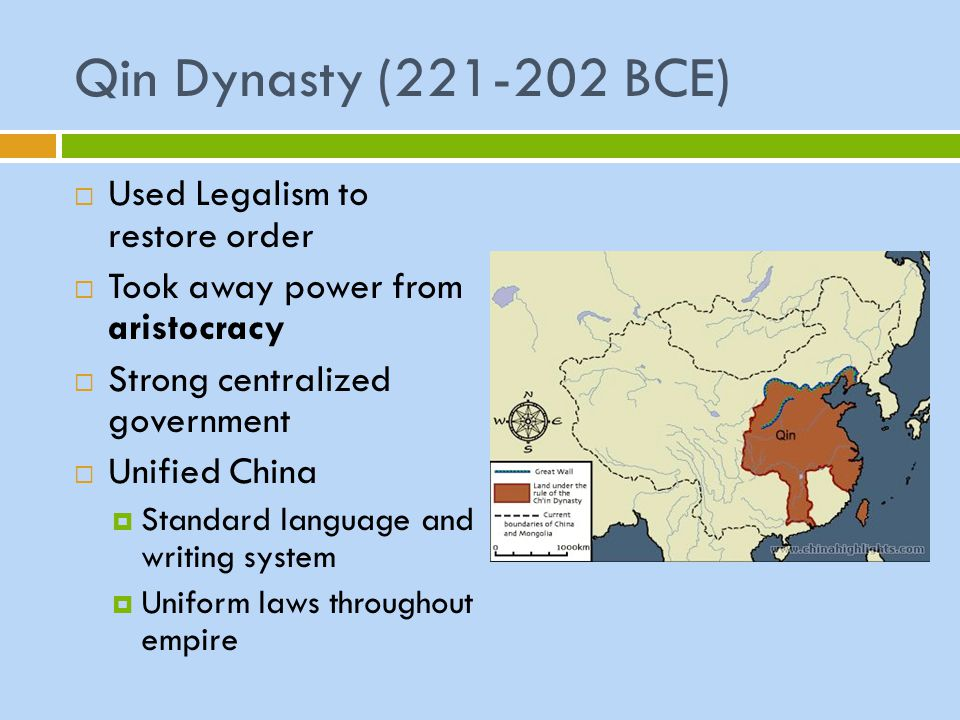 Qin Dynasty (221-202 BCE)  Used Legalism to restore order  Took away power from aristocracy  Strong centralized government  Unified China  Standa