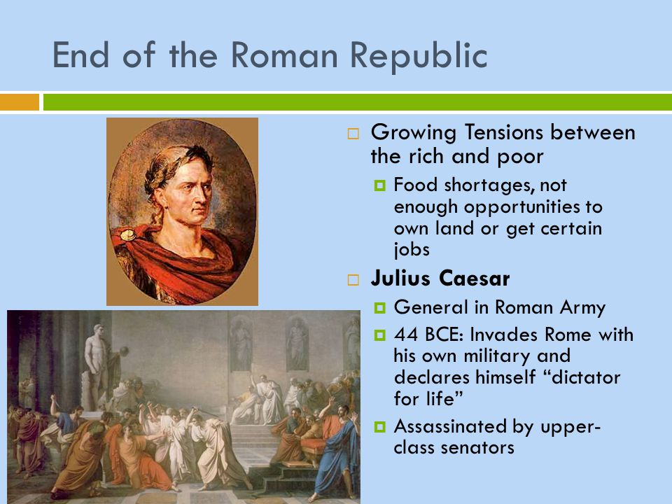 End of the Roman Republic  Growing Tensions between the rich and poor  Food shortages, not enough opportunities to own land or get certain jobs  Ju