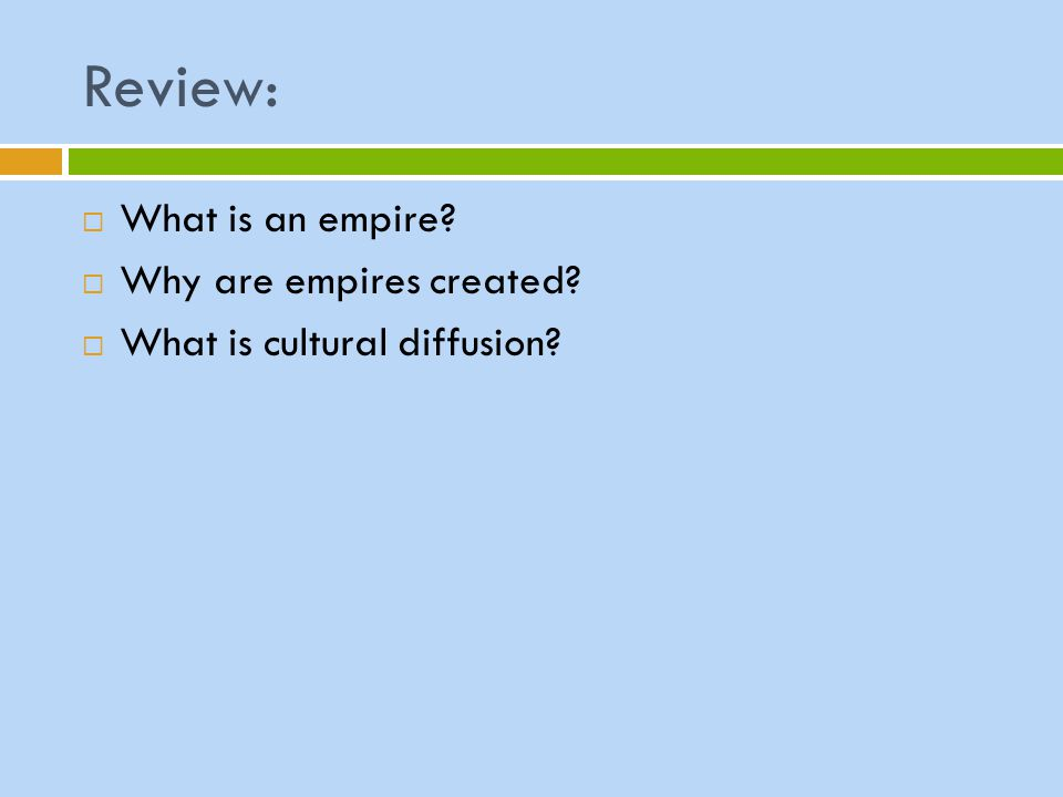 Review:  What is an empire?  Why are empires created?  What is cultural diffusion?