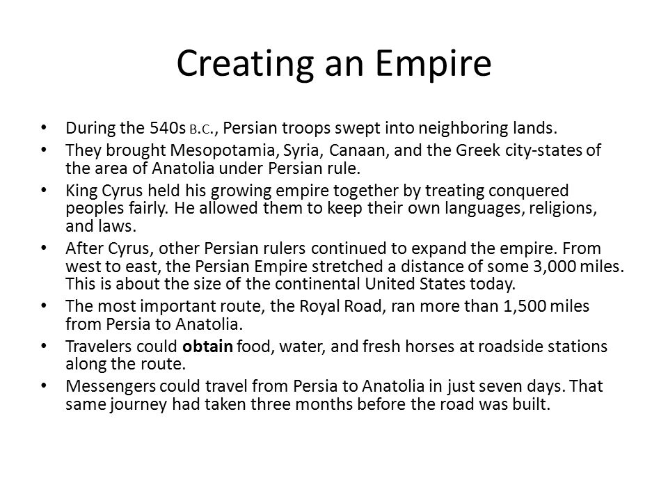 Creating an Empire During the 540s B. C., Persian troops swept into neighboring lands. They brought Mesopotamia, Syria, Canaan, and the Greek city-sta