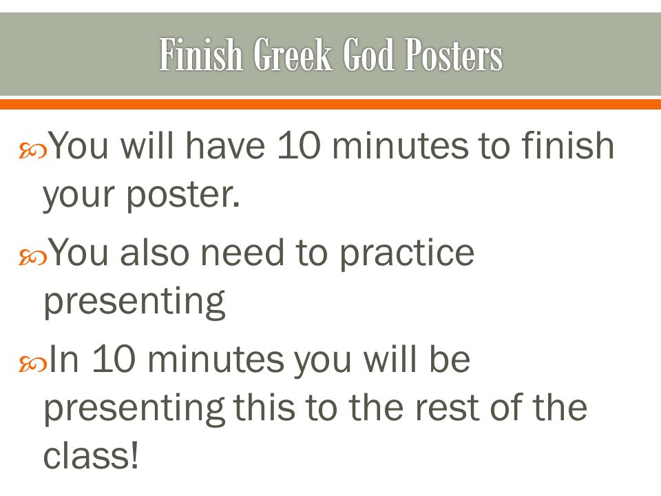  You will have 10 minutes to finish your poster.